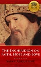 The Enchiridion on Faith, Hope and Love ebook by St. Augustine, Wyatt North