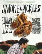 Smoke and Pickles - Recipes and Stories from a New Southern Kitchen ebook by Edward Lee