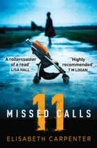 11 Missed Calls: A gripping psychological suspense book perfect for summer reading ebook by Elisabeth Carpenter