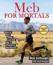 Meb For Mortals - How to Run, Think, and Eat like a Champion Marathoner ebook by Meb Keflezighi,Scott Douglas