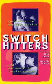 Switch Hitters - Lesbians Write Gay Male Erotica and Gay Men Write Lesbian Erotica ebook by Carol Queen
