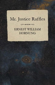 Mr. Justice Raffles ebook by Ernest William Hornung