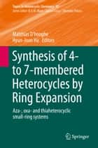 Synthesis of 4- to 7-membered Heterocycles by Ring Expansion ebook by Matthias D'hooghe,Hyun-Joon Ha