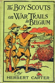 The Boy Scouts on War Trails in Belgium ebook by Herbert Carter