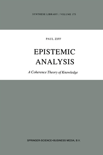 Epistemic Analysis - A Coherence Theory of Knowledge ebook by Paul Ziff