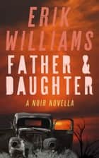 Father & Daughter ebook by Erik Williams