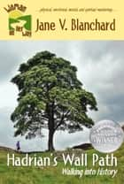 Hadrian's Wall Path: Walking into History ebook by Jane V. Blanchard
