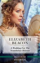 A Wedding For The Scandalous Heiress ebook by Elizabeth Beacon