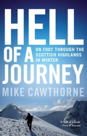 Hell of a Journey - On Foot Through the Scottish Highlands in Winter ebook by Mike Cawthorne