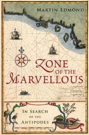 Zone of the Marvellous - In Search of the Antipodes ebook by Martin Edmond