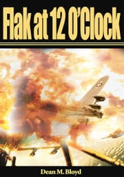 Flak at 12 O'Clock ebook by Dean Bloyd