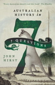 Australian History in 7 Questions ebook by John Hirst