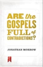 Are the Gospels Full of Contradictions? ebook by Jonathan Morrow