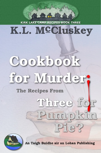 Cookbook for Murder: The Recipes From Three for Pumpkin Pie? ebook by K.L. McCluskey