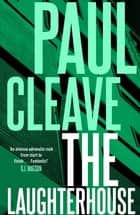 The Laughterhouse ebook by Paul Cleave