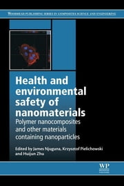 Health and Environmental Safety of Nanomaterials - Polymer Nancomposites and Other Materials Containing Nanoparticles ebook by James Njuguna,Krzysztof Pielichowski,Huijun Zhu