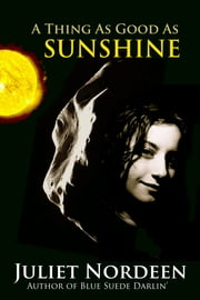 A Thing as Good As Sunshine ebook by Juliet Nordeen
