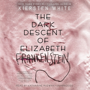 The Dark Descent of Elizabeth Frankenstein audiobook by Kiersten White