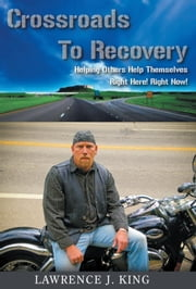 Crossroads to Recovery ebook by Lawrence J. King
