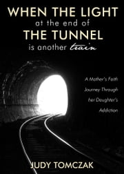 When the Light at the End of the Tunnel is Another Train ebook by Tomczak, Judy