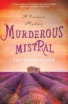 Murderous Mistral - A Provence Mystery ebook by Cay Rademacher