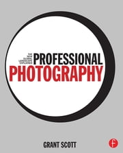 Professional Photography - The New Global Landscape Explained ebook by Grant Scott