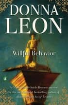 Willful Behavior - A Commissario Guido Brunetti Mystery ebook by Donna Leon