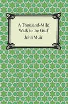 A Thousand-Mile Walk to the Gulf ebook by John Muir