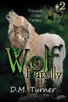 Family - Wolf, #2 ebook by D.M. Turner