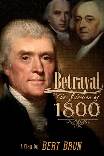 Betrayal: The Election of 1800 ebook by Bert Brun
