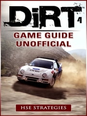 Dirt 4 Game Guide Unofficial ebook by Hse Strategies