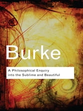 A Philosophical Enquiry Into the Sublime and Beautiful ebook by Edmund Burke