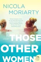 Those Other Women - A Novel ebooks by Nicola Moriarty