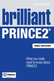 Brilliant PRINCE2 - What you really need to know about PRINCE2 ebook by Mr Stephen Barker