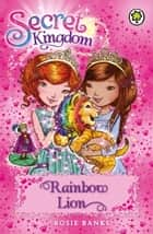 Secret Kingdom: Rainbow Lion - Book 22 ebook by Rosie Banks