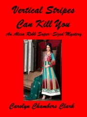 Vertical Stripes Can Kill You: An Alexa Robb Super Sized is Beautiful Mystery ebook by Carolyn Chambers Clark