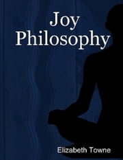 Joy Philosophy ebook by Elizabeth Towne