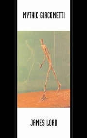 Mythic Giacometti ebook by James Lord