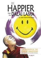 Be happier than the Dalai Lama ebook by José Antonio  Hernández  Manchado