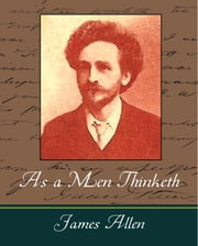 As a Men Thinketh - James Allen ebook by James Allen