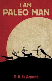 I Am Paleo Man ebook by Edward St Amant