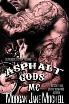 Asphalt Gods' MC Series Collection Volume 1 - Asphalt Gods MC ebook by Morgan Jane Mitchell