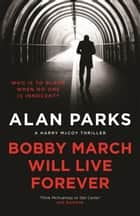 Bobby March Will Live Forever ebook by Alan Parks