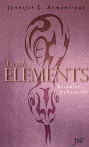 Dark Elements: Eiskalte Sehnsucht ebook by Jennifer L. Armentrout