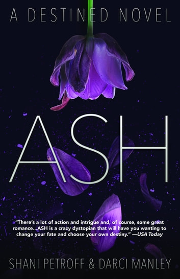 Ash - A Destined Novel ebook by Shani Petroff,Darci Manley
