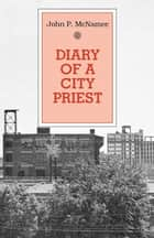 Diary of a City Priest 電子書 by John P. McNamee