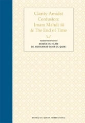 Clarity Amidst Confusion: Imam Mahdi and the End of Time ebook by Muhammad Tahir-ul-Qadri
