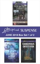 Harlequin Love Inspired Suspense June 2018 - Box Set 1 of 2 - Top Secret Target\Hidden Away\Dangerous Obsession ebook by Dana Mentink, Jessica R. Patch, Sharon Dunn