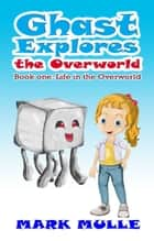 Ghast Explores the Overworld, Book 1: Life in the Overworld ebook by Mark Mulle