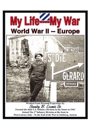 My Life- My War- World War 2 ebook by Stanley B. Loomis Sr.